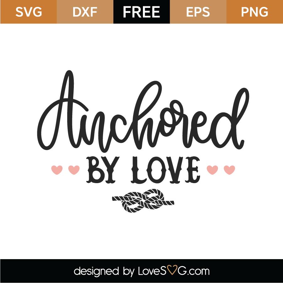 Download Free Anchored By Love SVG Cut File - Lovesvg.com