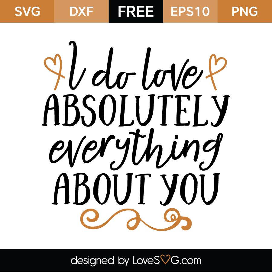 Download I Do Love Absolutely Everything About You - Lovesvg.com