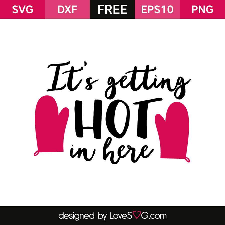 Download It's Getting Hot In Here - Lovesvg.com