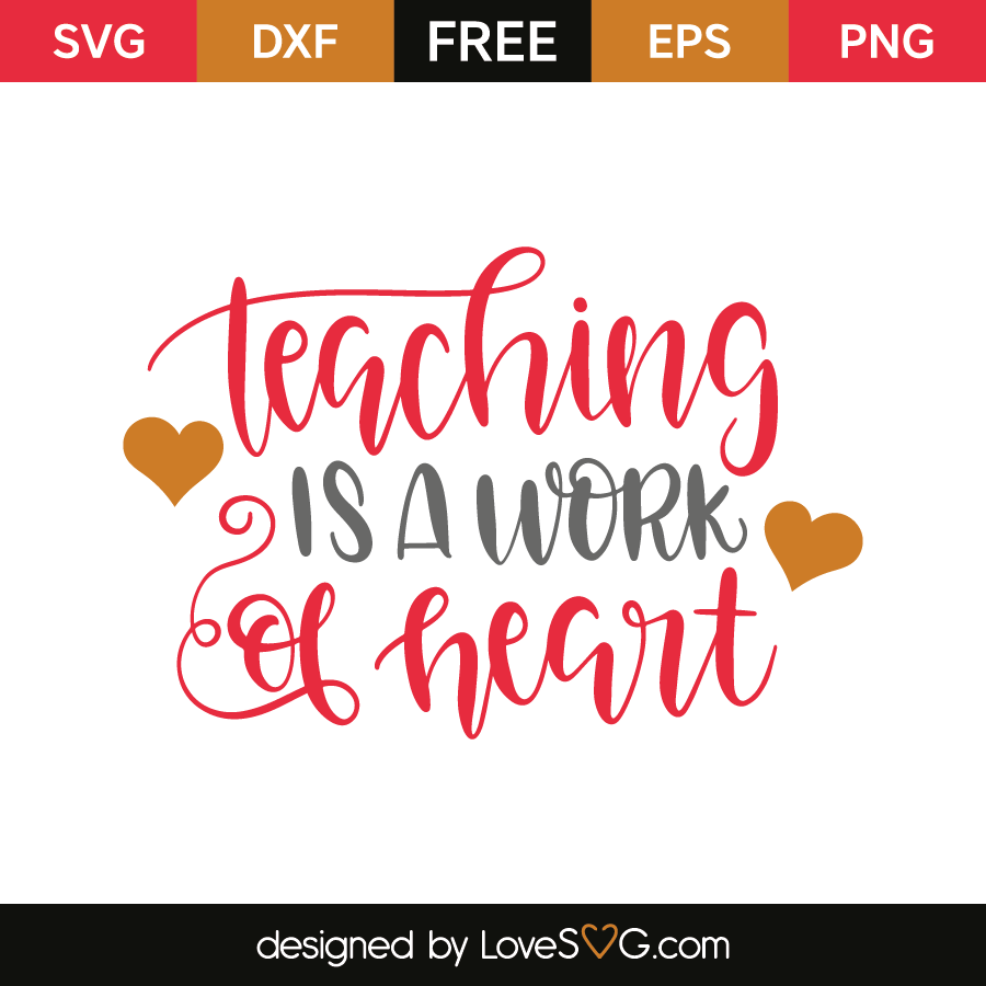 Download Teaching Is A Work Of Heart - Lovesvg.com