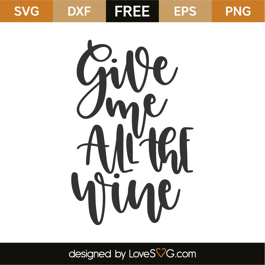 Download Give Me All The Wine - Lovesvg.com