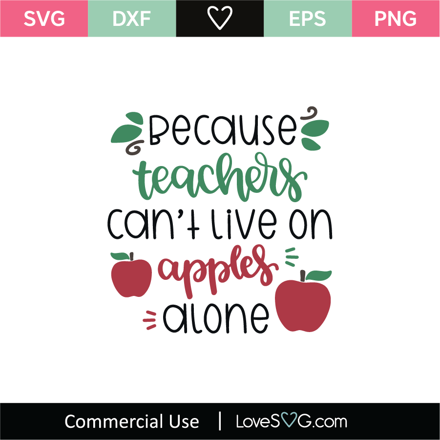 Download Because Teachers Cant Live On Apples Alone SVG Cut File ...