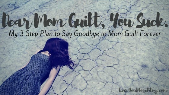 My 3 Step Plan to Say Goodbye to Mom Guilt Forever