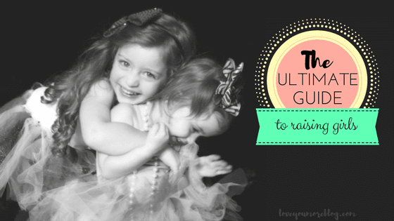 This is the ULTIMATE GUIDE for raising girls! Check it out at LoveYouMoreBlog.com