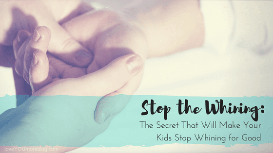 Stop the Whining: The Secret That Will Make Your Kid Stop Whining for Good