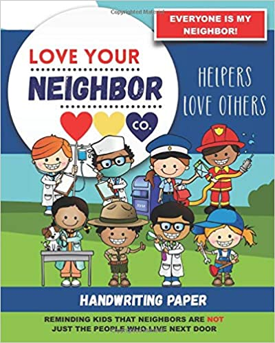 Book Cover: Handwriting Paper for Writing Practice and Learning: Love Your Neighbor Company - Helpers Love Others