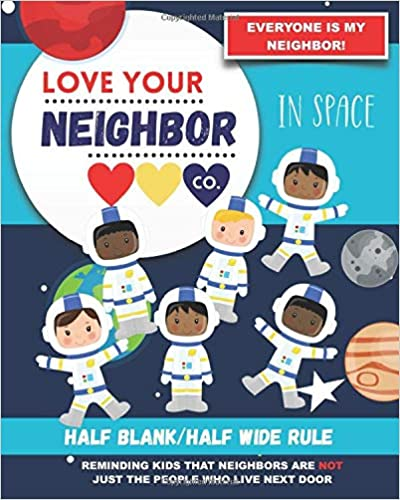 Book Cover: Half Blank/Half Wide Rule Paper for Drawing and Writing: Love Your Neighbor Company - In Space
