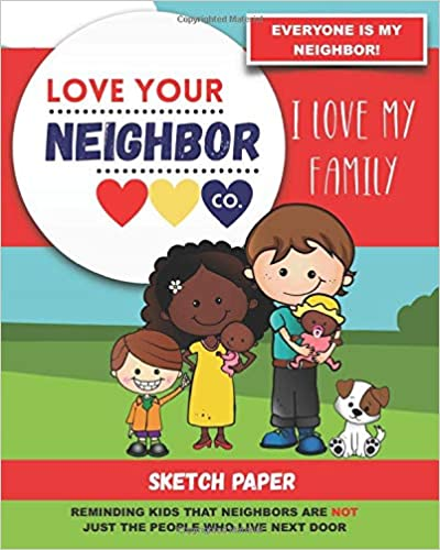 Book Cover: Sketch Paper for Drawing and Creativity: Love Your Neighbor Company - I Love My Family (Sketch Book)