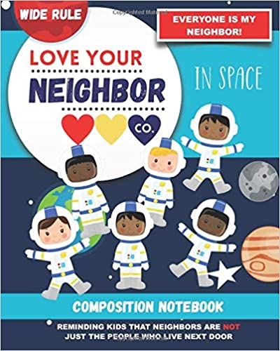Book Cover: Composition Notebook - Wide Rule: Love Your Neighbor Company - In Space