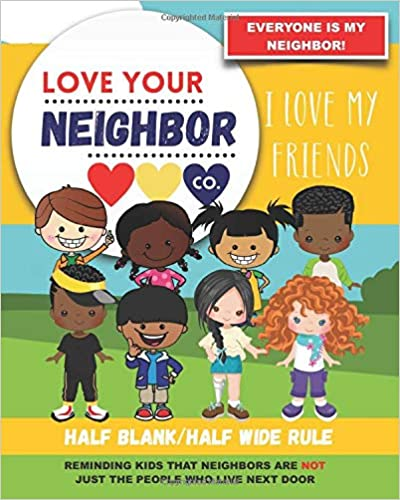 Book Cover: Half Blank/Half Wide Rule Paper for Drawing and Writing: Love Your Neighbor Company - I Love My Friends