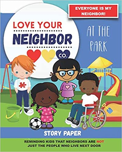 Book Cover: Story Paper for Writing and Illustrating Your Own Stories: Love Your Neighbor Company - At the Park