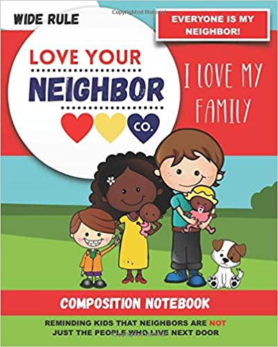 Book Cover: See all 2 images Follow the Author  Love Your Neighbor Co. ✓ Following  Composition Notebook - Wide Rule: Love Your Neighbor Company - I Love My Family