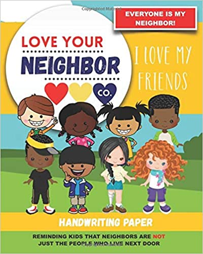 Book Cover: Handwriting Paper for Writing Practice and Learning: Love Your Neighbor Company - I Love My Friends