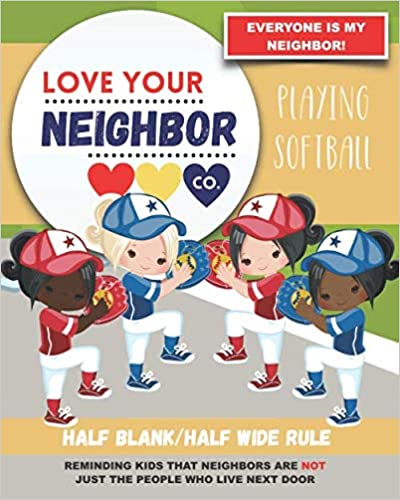 Book Cover: Half Blank/Half Wide Rule Paper for Drawing and Writing: Love Your Neighbor Company - Playing Softball