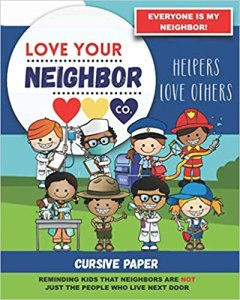 Book Cover: Cursive Paper to Practice Writing in Cursive: Love Your Neighbor Company - Helpers Love Others