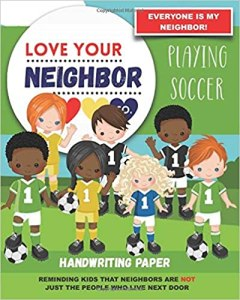Book Cover: Handwriting Paper for Writing Practice and Learning: Love Your Neighbor Company - Playing Soccer