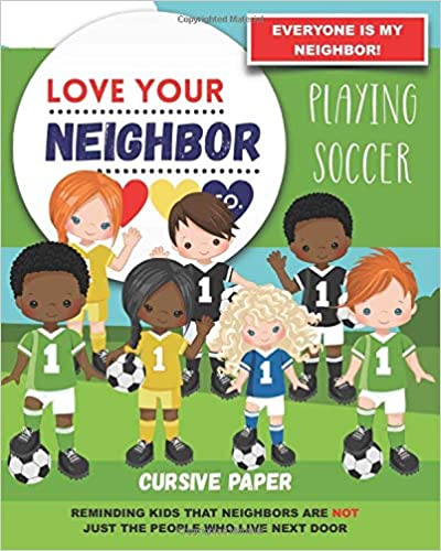 Book Cover: Cursive Paper to Practice Writing in Cursive: Love Your Neighbor Company - Playing Soccer