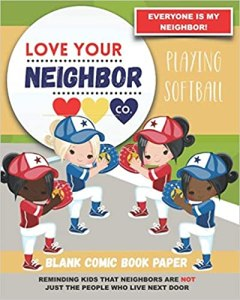 Book Cover: Blank Comic Book Paper: Love Your Neighbor Company - Playing Softball