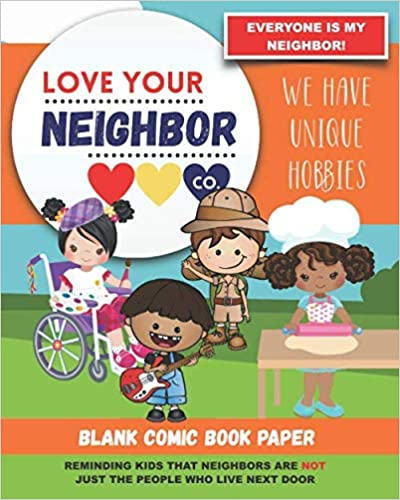 Book Cover: Blank Comic Book Paper: Love Your Neighbor Company - We Have Unique Hobbies