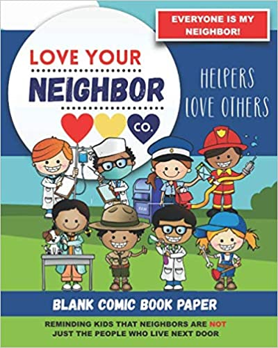 Book Cover: Blank Comic Book Paper: Love Your Neighbor Company - Helpers Love Others