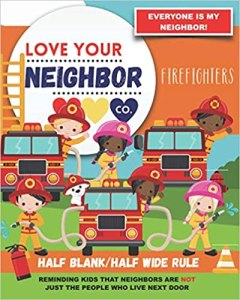 Book Cover: Half Blank/Half Wide Rule Paper for Drawing and Writing: Love Your Neighbor Company - Firefighters