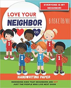 Book Cover: Handwriting Paper for Writing Practice and Learning: Love Your Neighbor Company - Basketball
