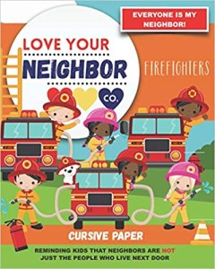 Book Cover: See this image Cursive Paper to Practice Writing in Cursive: Love Your Neighbor Company - Firefighters