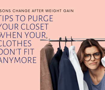 If you've gained weight, your closet can become a major trigger for feeling bad about your body. Tips to purge your closet when your clothes don't fit anymore.