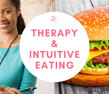 how to heal your relationship with food and prioritize your wellness with intuitive eating and mental health therapy