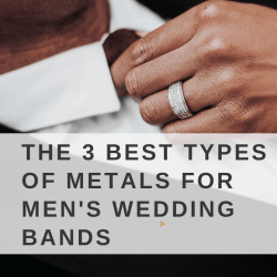 The 3 Best Types of Metals for Men's Wedding Bands