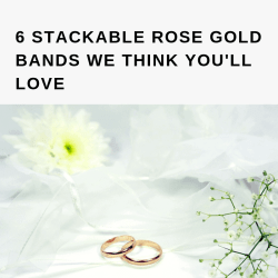 6 STACKABLE ROSE GOLD BANDS WE THINK YOU'LL LOVE