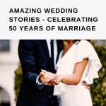 Amazing Wedding Stories – Celebrating 50 Years Of Marriage
