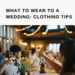 What to Wear to A Wedding: Clothing Tips