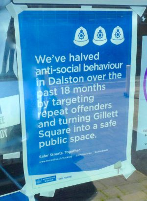 GillettSIgn©DA16: sIgn @ SHacklewell Ln office claiming success against street people in Gillett Sq Dalston E8 040516 © DavidAltheer [at] gmail.com