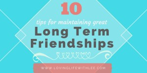 Top 10 Tips to Maintain Long Term Friendship