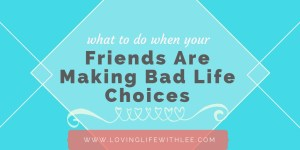What To Do When Your Friends Are Making Bad Life Choices