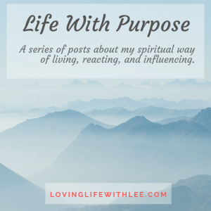 Life With Purpose is a series of posts about my spiritual way of living