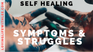 Self Healing Symptoms & Struggles Revealed