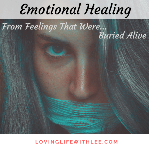 Emotional healing from feelings that were buried alive