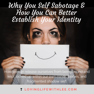 Why You Self Sabotage & How You Can Better Establish Your Identity