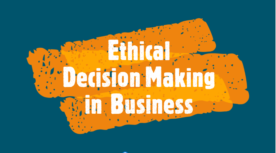 Ethical Decision Making in Business