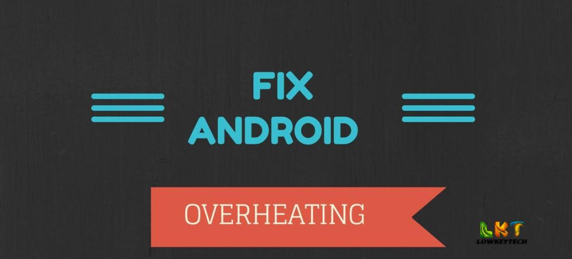 How To Prevent Your Android Device From Overheating
