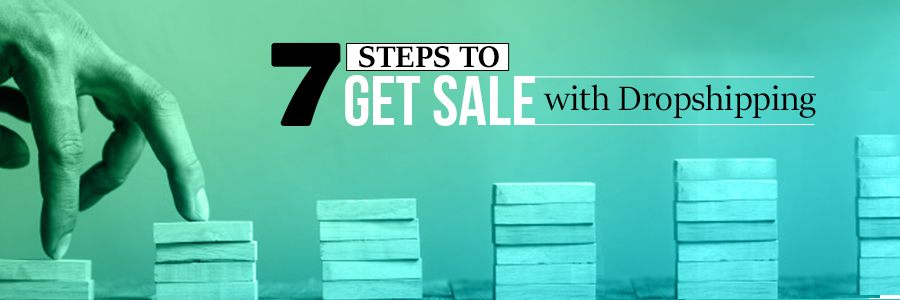 7 Steps to Get Sales with Dropshipping