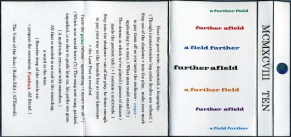 Fold out insert from the cassette version of Further Afield. Is largely a poem by AF Harrold which will be somewhere on this site but I haven't decided where yet.