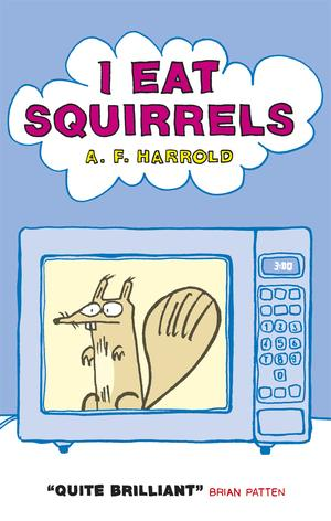 Cover of AF Harrold's book of poems for children, I Eat Squirrels
