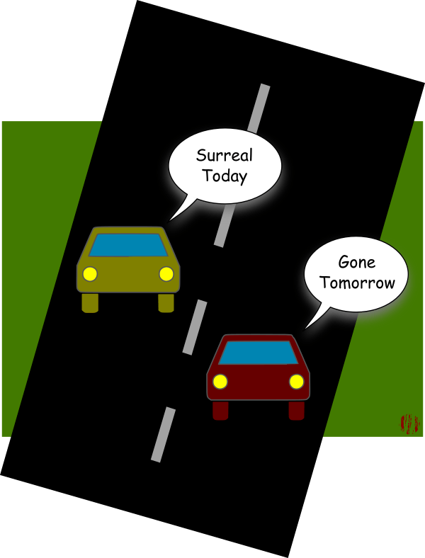 """On a darkened road at night one badly drawn car says to another, """"Surreal today"""", to which the reply is, """"Gone tomorrow""""."""
