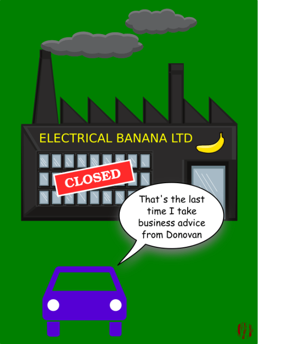 """A cartoon car outside a closed down Electrical Banana factory says, """"That's the last time I take business advice from Donovan"""""""