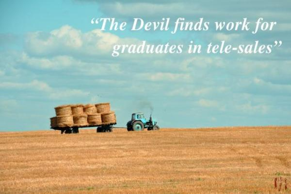 The devil finds work for graduates in telesales.
