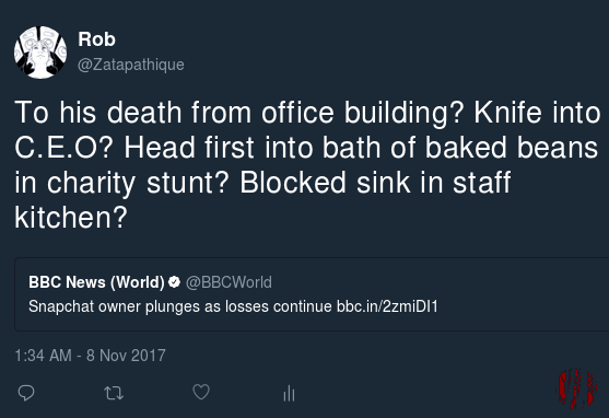 Tweet in reply to the BBC website with headline, 'Snapchat Owner Plunges As Losses Continue' asking, 'To his death from office building? Knife into C.E.O? Head first into bath of baked beans in charity stunt? Blocked sink in staff kitchen?'