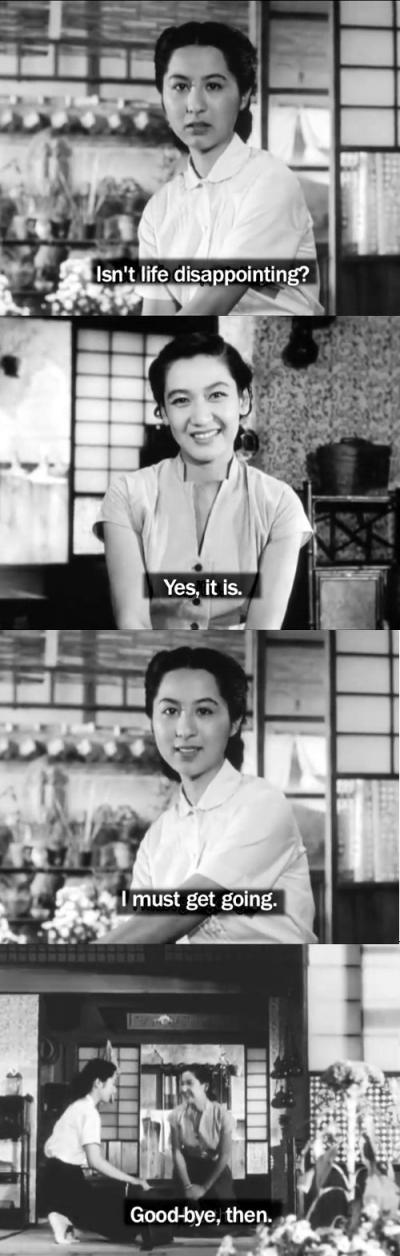 Series of screen shots with subtitles from a black and white Japanese film. 'Isn't life disappointing', 'Yes it is', 'I must get going', 'Goodbye then'